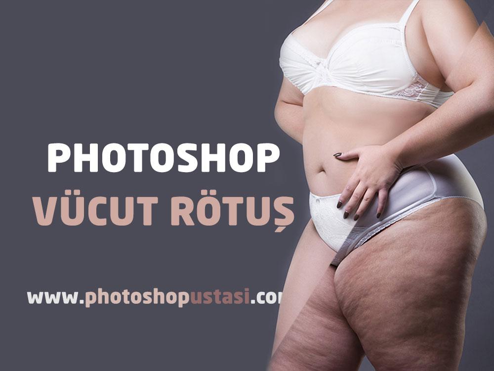 Photoshop ile Vücut Rötuş İşlemleri